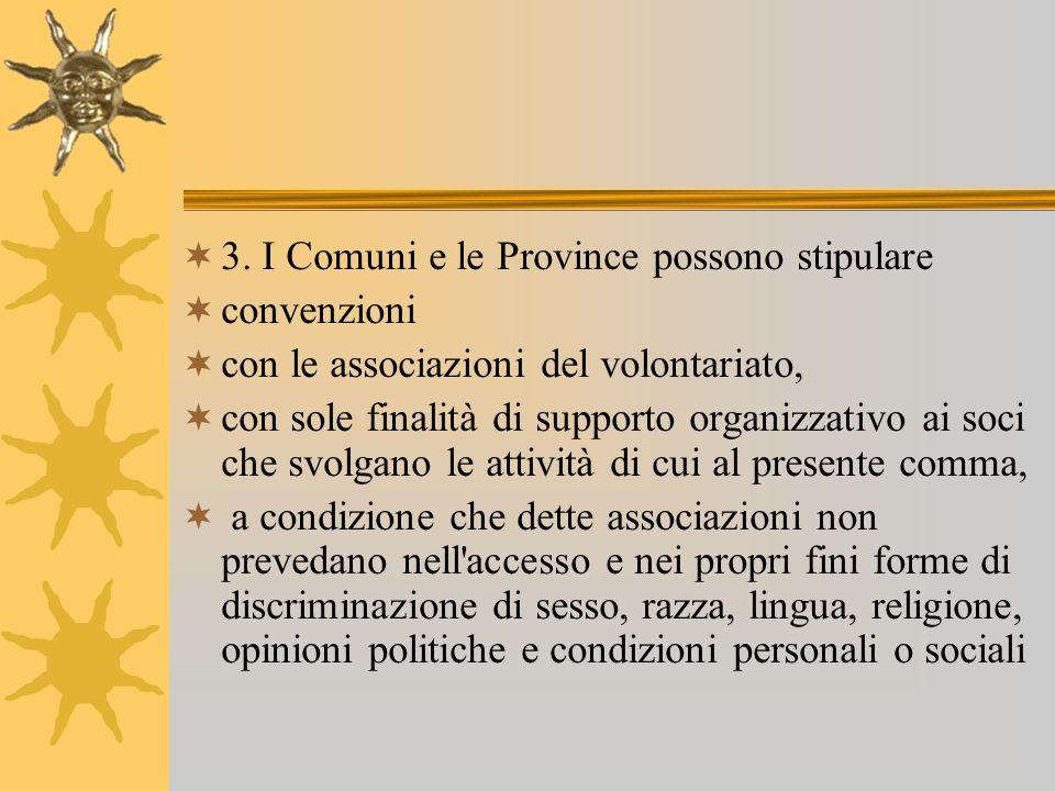 3. I Comuni e le Province possono stipulare convenzioni con le associazioni del volontariato, con sole finalità di supporto organizzativo ai soci che