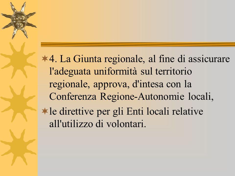 4. La Giunta regionale, al fine di assicurare l'adeguata uniformità sul territorio regionale, approva, d'intesa con la Conferenza Regione-Autonomie lo