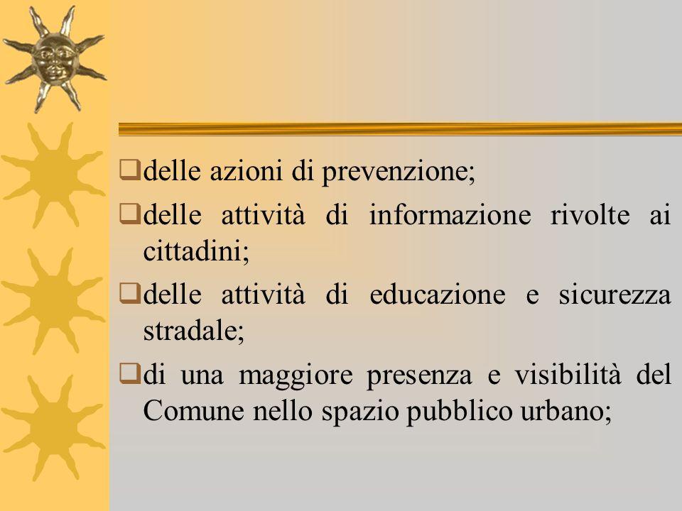 delle azioni di prevenzione; delle attività di informazione rivolte ai cittadini; delle attività di educazione e sicurezza stradale; di una maggiore p