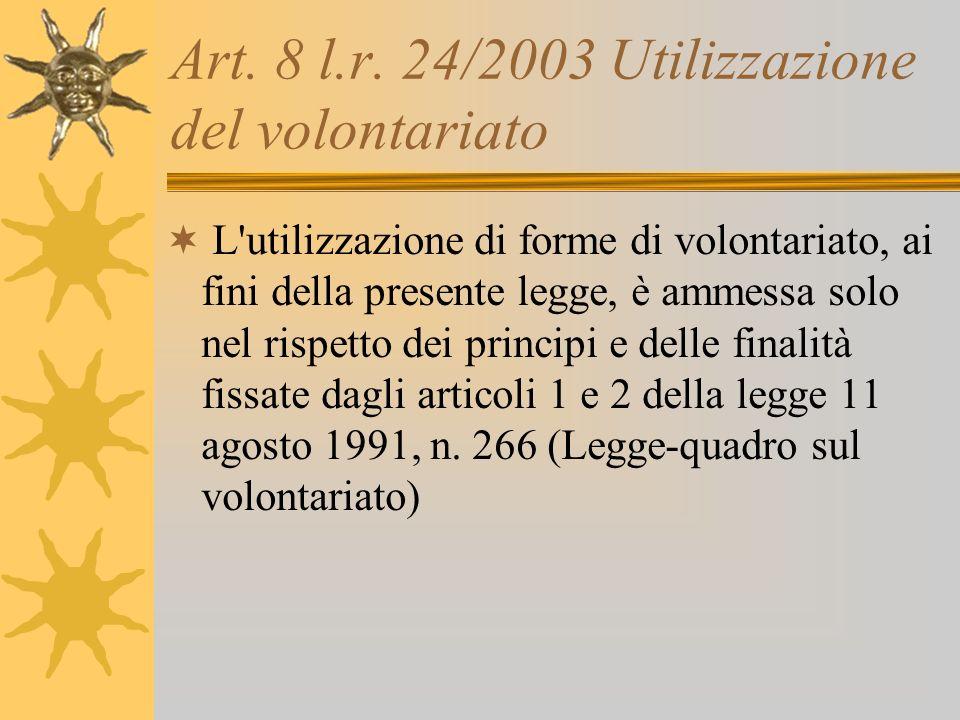 Art. 8 l.r. 24/2003 Utilizzazione del volontariato L'utilizzazione di forme di volontariato, ai fini della presente legge, è ammessa solo nel rispetto