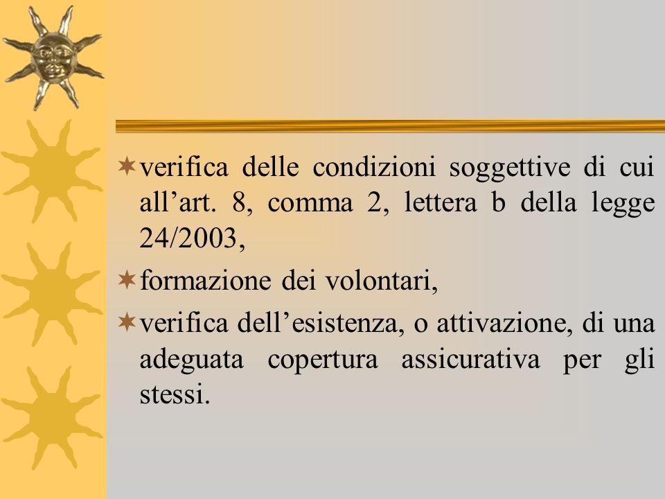 verifica delle condizioni soggettive di cui allart. 8, comma 2, lettera b della legge 24/2003, formazione dei volontari, verifica dellesistenza, o att