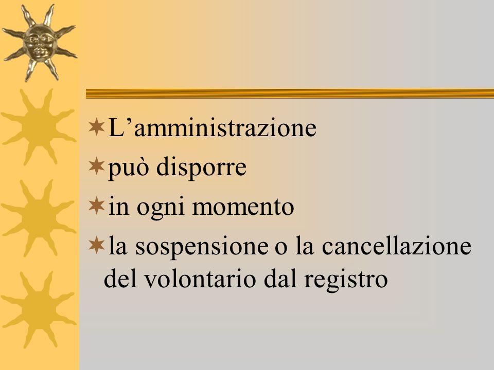 Lamministrazione può disporre in ogni momento la sospensione o la cancellazione del volontario dal registro