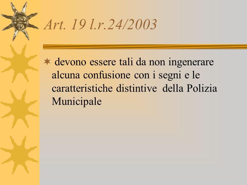 Art. 19 l.r.24/2003 devono essere tali da non ingenerare alcuna confusione con i segni e le caratteristiche distintive della Polizia Municipale