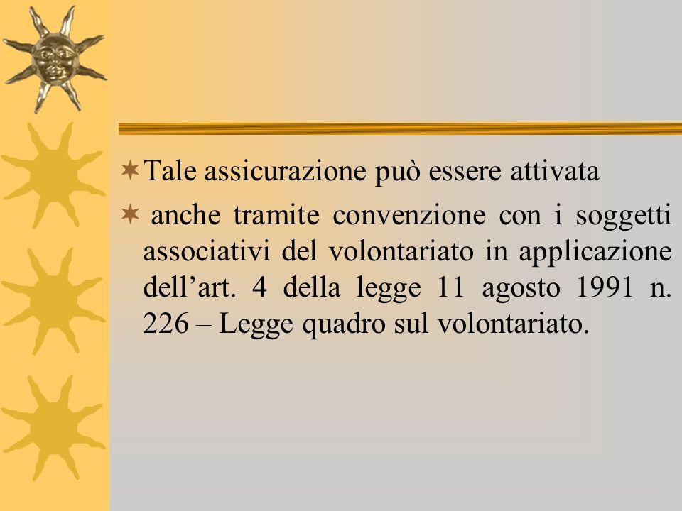 Tale assicurazione può essere attivata anche tramite convenzione con i soggetti associativi del volontariato in applicazione dellart. 4 della legge 11