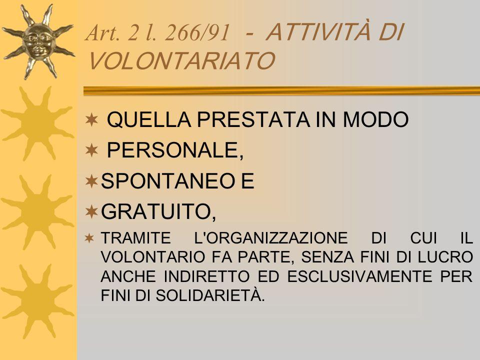 Art. 2 l. 266/91 - ATTIVITÀ DI VOLONTARIATO QUELLA PRESTATA IN MODO PERSONALE, SPONTANEO E GRATUITO, TRAMITE L'ORGANIZZAZIONE DI CUI IL VOLONTARIO FA