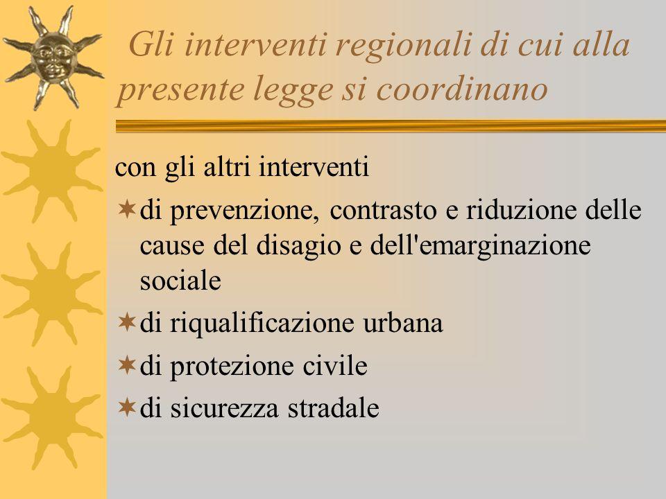Gli interventi regionali di cui alla presente legge si coordinano con gli altri interventi di prevenzione, contrasto e riduzione delle cause del disag