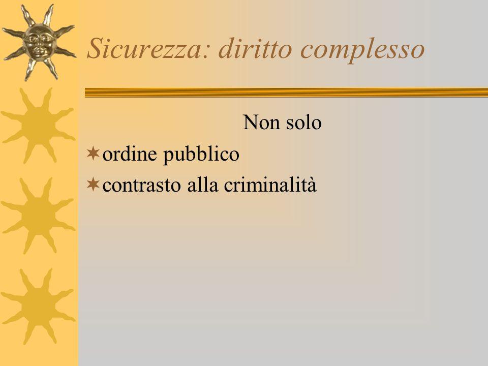 Sicurezza: diritto complesso Non solo ordine pubblico contrasto alla criminalità