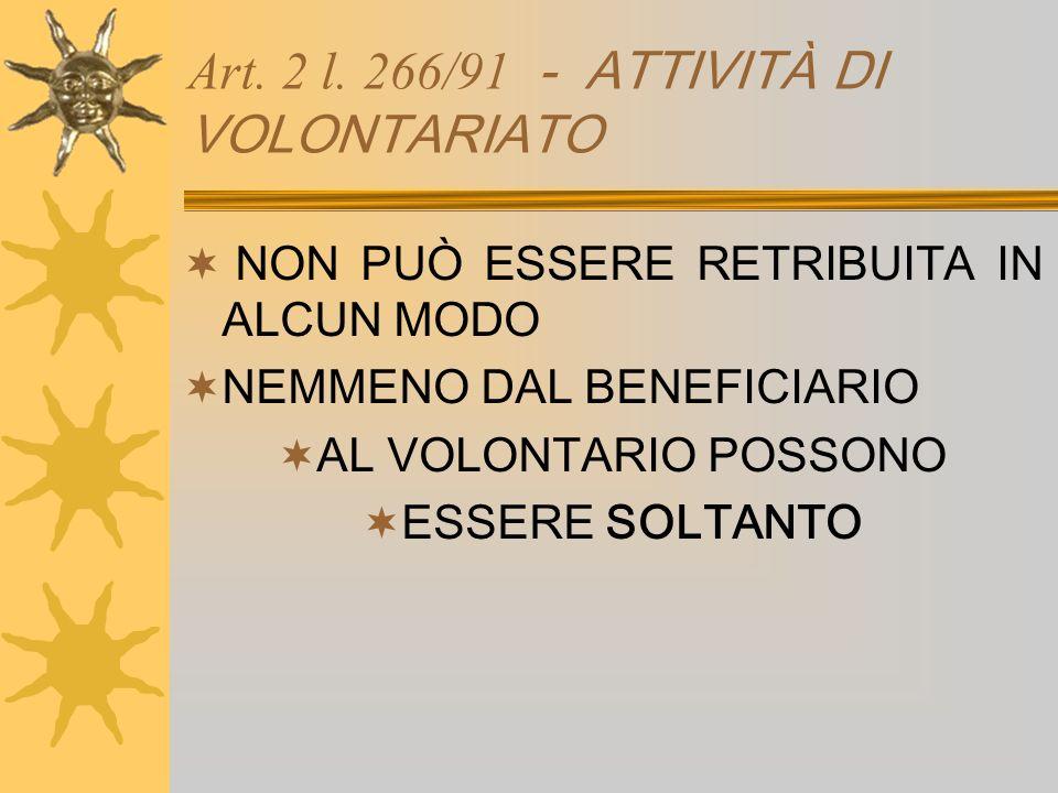 Art. 2 l. 266/91 - ATTIVITÀ DI VOLONTARIATO NON PUÒ ESSERE RETRIBUITA IN ALCUN MODO NEMMENO DAL BENEFICIARIO AL VOLONTARIO POSSONO ESSERE SOLTANTO