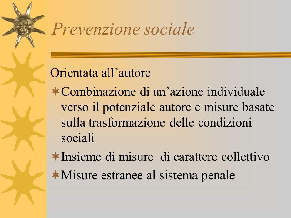 Prevenzione sociale Orientata allautore Combinazione di unazione individuale verso il potenziale autore e misure basate sulla trasformazione delle con