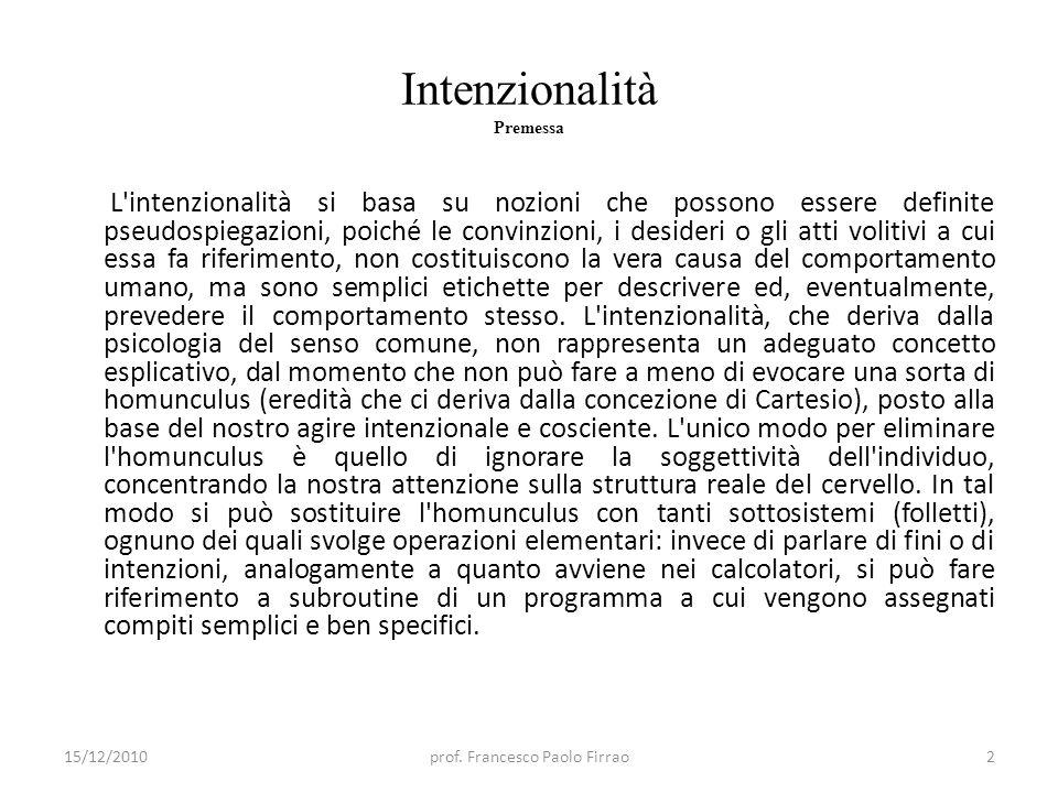 Intenzionalità Premessa L'intenzionalità si basa su nozioni che possono essere definite pseudospiegazioni, poiché le convinzioni, i desideri o gli att