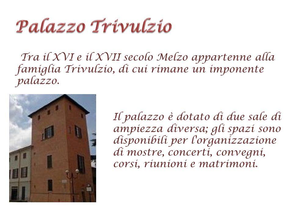 Tra il XVI e il XVII secolo Melzo appartenne alla famiglia Trivulzio, di cui rimane un imponente palazzo. Il palazzo è dotato di due sale di ampiezza