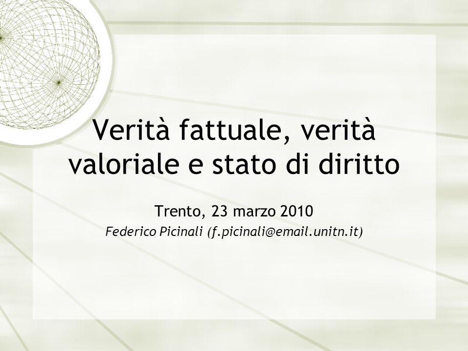 Verità fattuale, verità valoriale e stato di diritto Trento, 23 marzo 2010 Federico Picinali (f.picinali@email.unitn.it)