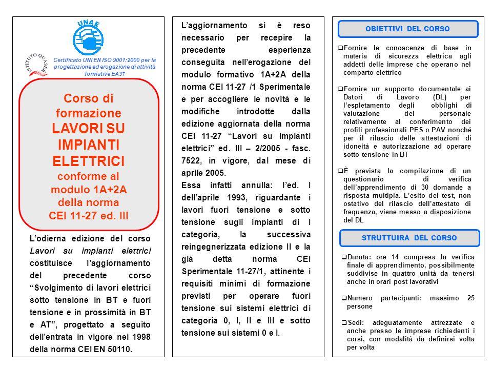 Corso di formazione LAVORI SU IMPIANTI ELETTRICI conforme al modulo 1A+2A della norma CEI 11-27 ed. III OBIETTIVI DEL CORSO STRUTTUIRA DEL CORSO Certi