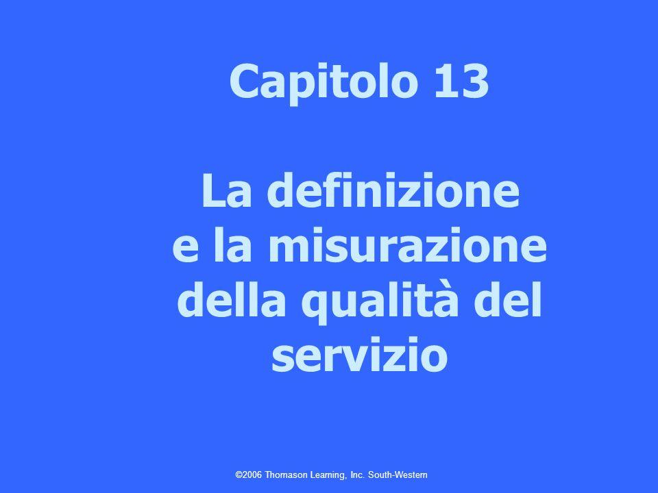 ©2006 Thomason Learning, Inc. South-Western Capitolo 13 La definizione e la misurazione della qualità del servizio