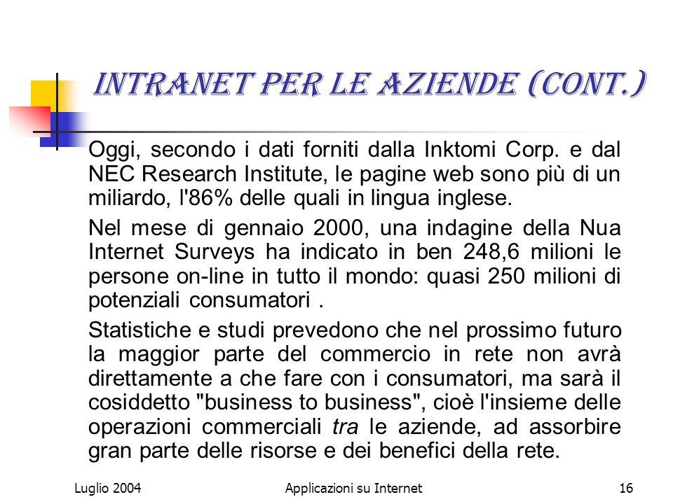 Luglio 2004Applicazioni su Internet16 Intranet per le aziende (Cont.) Oggi, secondo i dati forniti dalla Inktomi Corp.