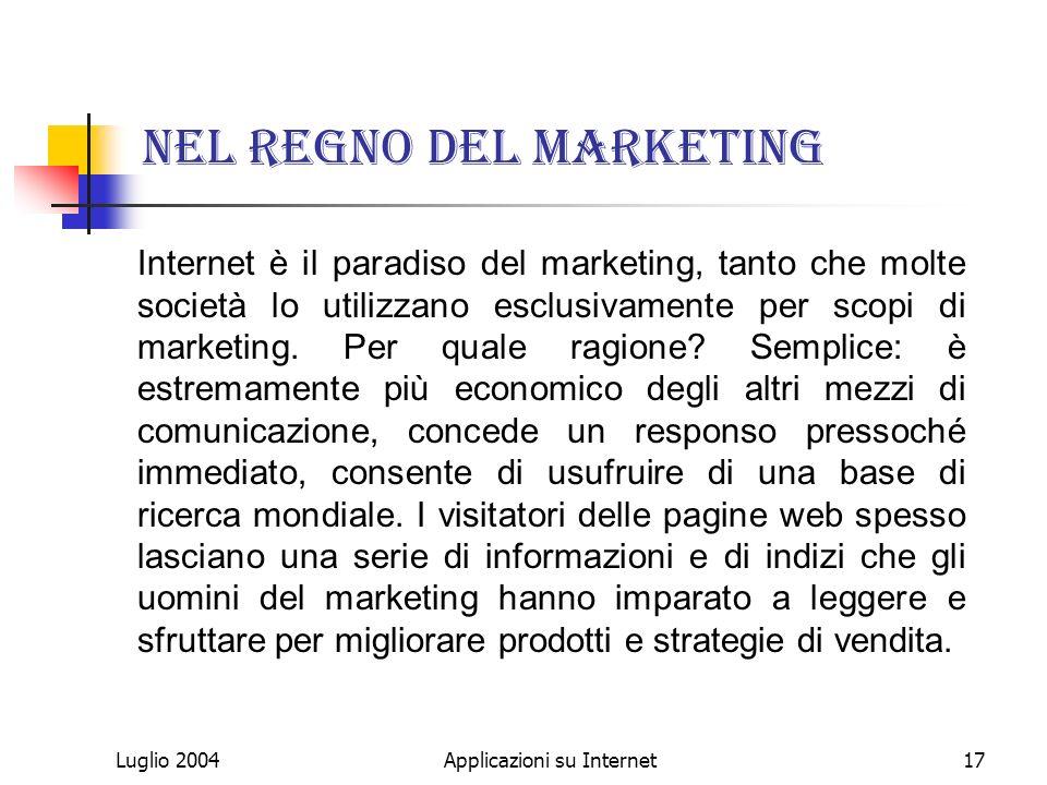 Luglio 2004Applicazioni su Internet17 Nel regno del marketing Internet è il paradiso del marketing, tanto che molte società lo utilizzano esclusivamente per scopi di marketing.