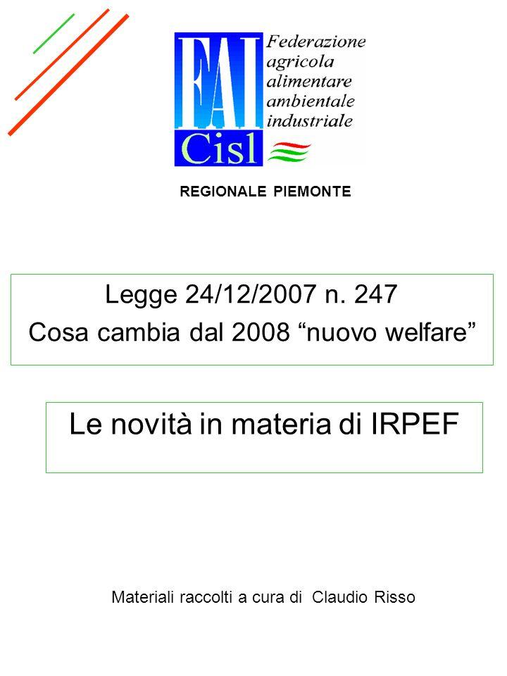 Legge 24/12/2007 n. 247 Cosa cambia dal 2008 nuovo welfare Materiali raccolti a cura di Claudio Risso Le novità in materia di IRPEF REGIONALE PIEMONTE