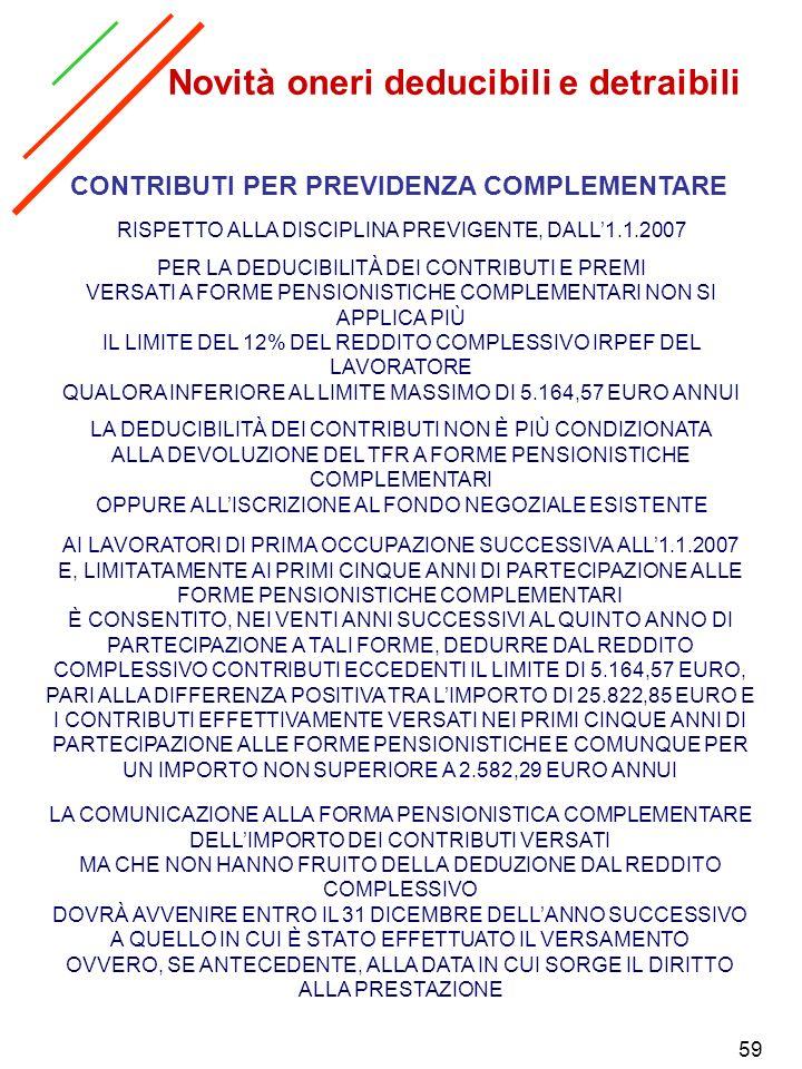 59 CONTRIBUTI PER PREVIDENZA COMPLEMENTARE RISPETTO ALLA DISCIPLINA PREVIGENTE, DALL1.1.2007 PER LA DEDUCIBILITÀ DEI CONTRIBUTI E PREMI VERSATI A FORM