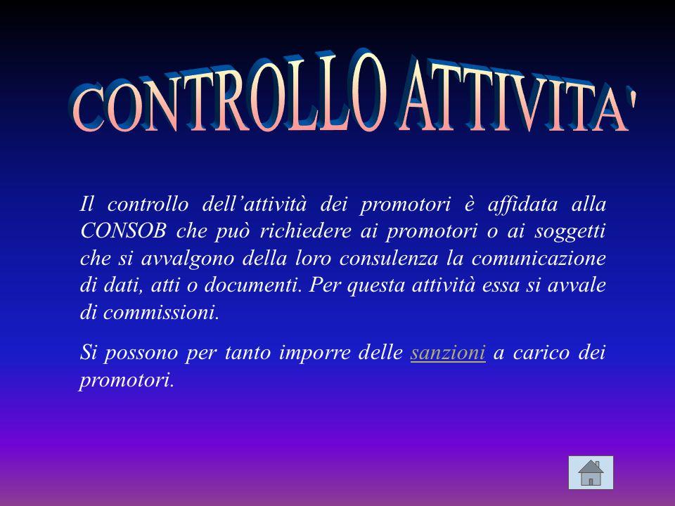Il controllo dellattività dei promotori è affidata alla CONSOB che può richiedere ai promotori o ai soggetti che si avvalgono della loro consulenza la comunicazione di dati, atti o documenti.