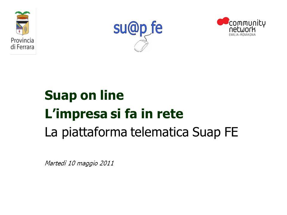 Suap on line Limpresa si fa in rete La piattaforma telematica Suap FE Martedì 10 maggio 2011