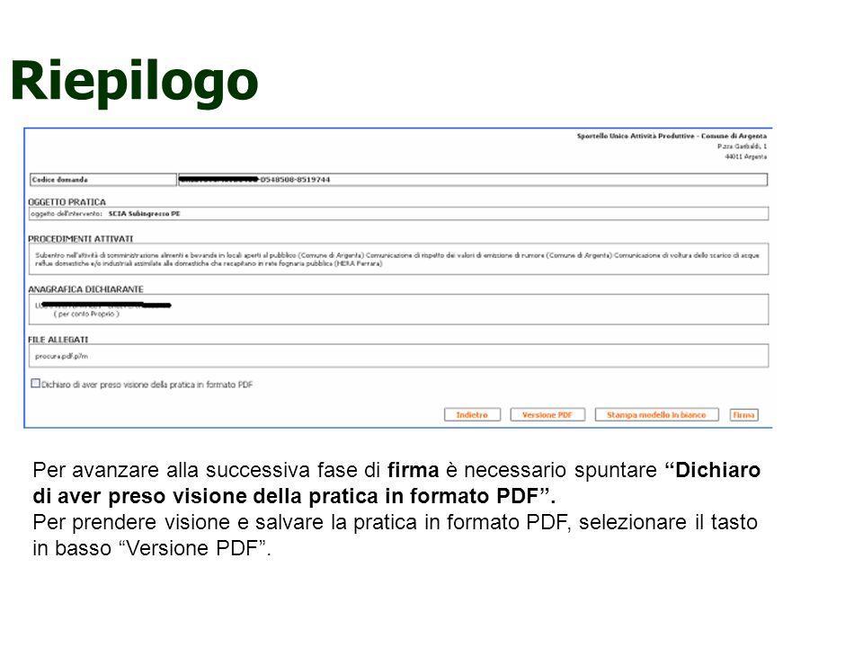 Riepilogo Per avanzare alla successiva fase di firma è necessario spuntare Dichiaro di aver preso visione della pratica in formato PDF. Per prendere v