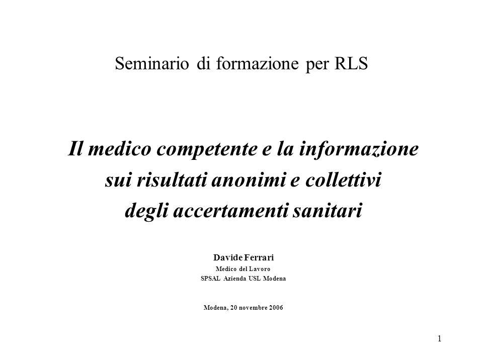 1 Seminario di formazione per RLS Il medico competente e la informazione sui risultati anonimi e collettivi degli accertamenti sanitari Davide Ferrari
