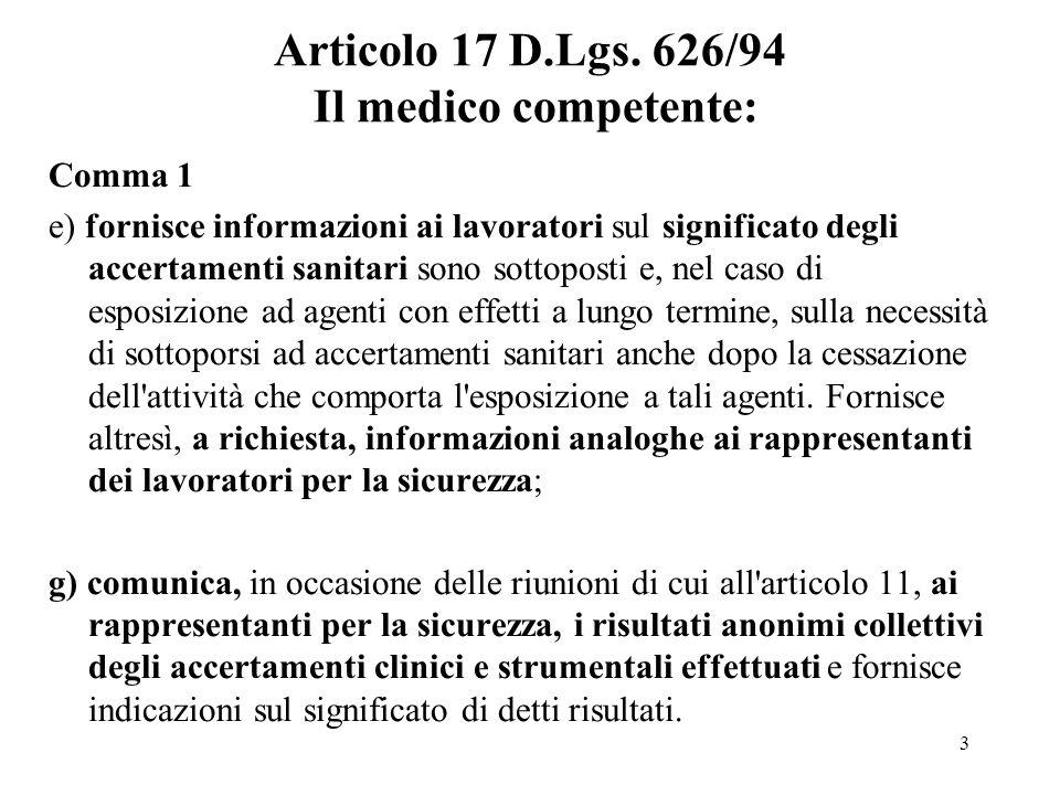 3 Articolo 17 D.Lgs. 626/94 Il medico competente: Comma 1 e) fornisce informazioni ai lavoratori sul significato degli accertamenti sanitari sono sott