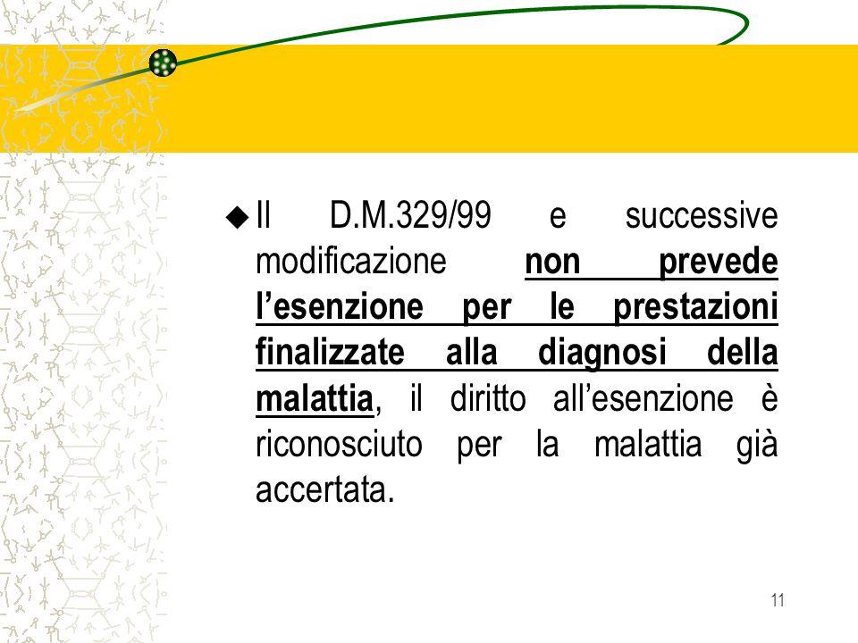 11 u Il D.M.329/99 e successive modificazione non prevede lesenzione per le prestazioni finalizzate alla diagnosi della malattia, il diritto allesenzione è riconosciuto per la malattia già accertata.
