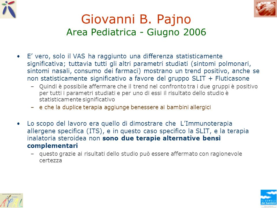 Giovanni B. Pajno Area Pediatrica - Giugno 2006 E vero, solo il VAS ha raggiunto una differenza statisticamente significativa; tuttavia tutti gli altr