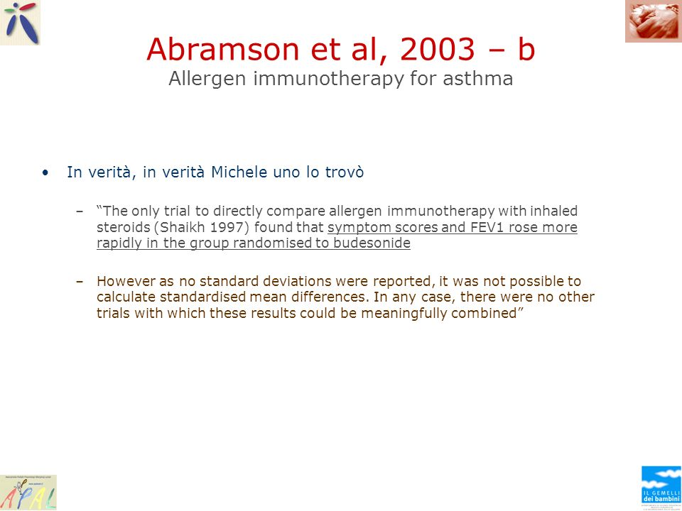 Abramson et al, 2003 – b Allergen immunotherapy for asthma In verità, in verità Michele uno lo trovò –The only trial to directly compare allergen immu
