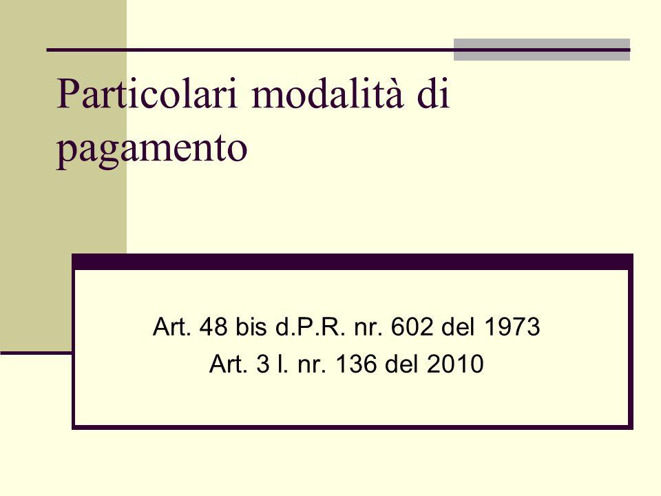 Particolari modalità di pagamento Art. 48 bis d.P.R. nr. 602 del 1973 Art. 3 l. nr. 136 del 2010