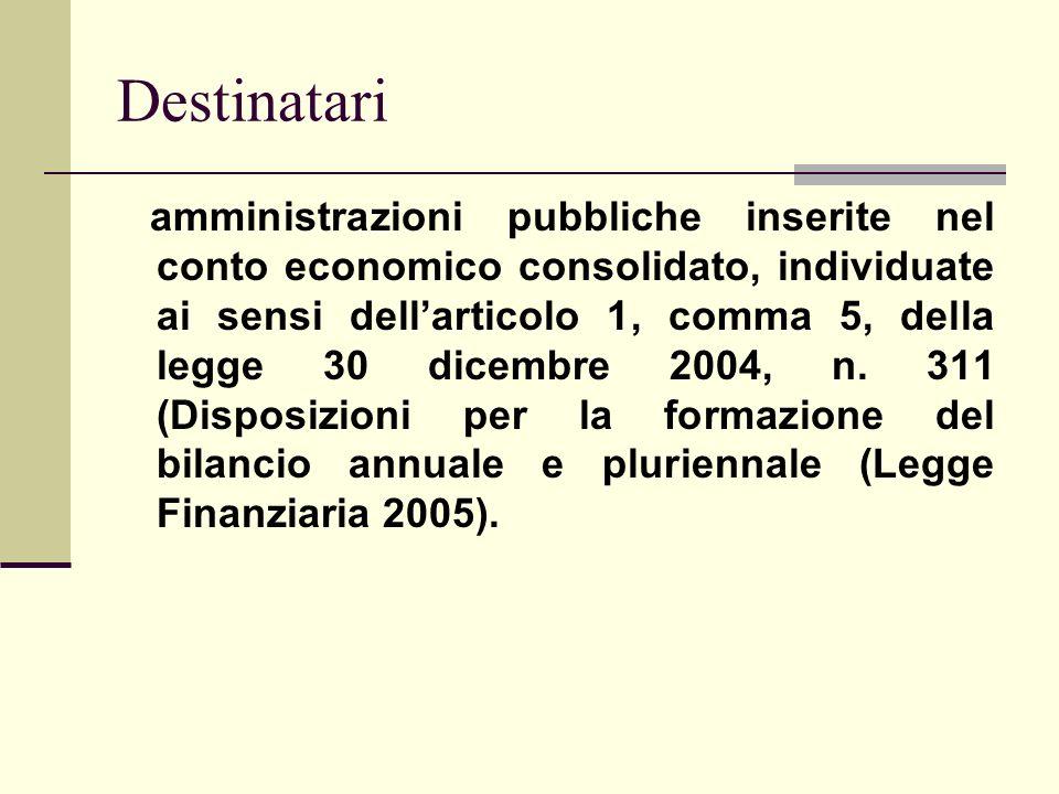 Destinatari amministrazioni pubbliche inserite nel conto economico consolidato, individuate ai sensi dellarticolo 1, comma 5, della legge 30 dicembre