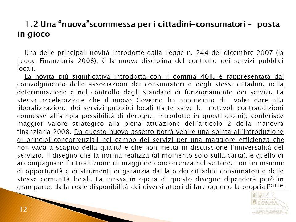 12 1.2 Una nuovascommessa per i cittadini-consumatori – posta in gioco Una delle principali novità introdotte dalla Legge n.