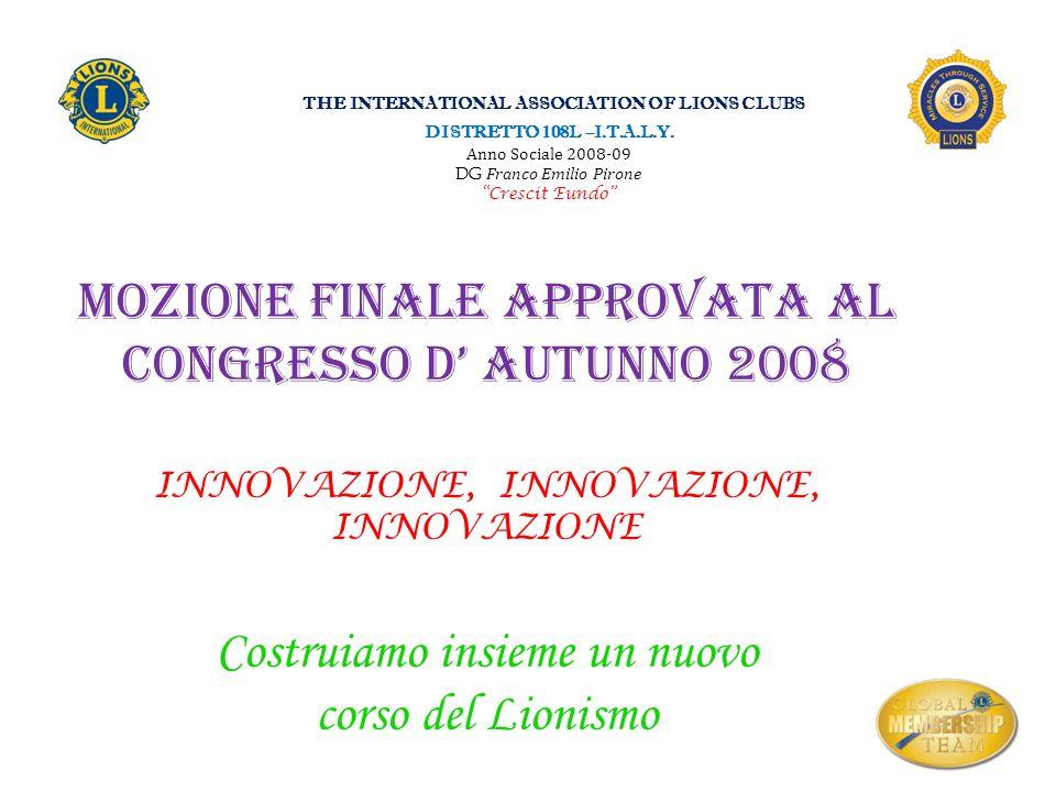 MOZIONE FINALE APPROVATA AL CONGRESSO D AUTUNNO 2008 INNOVAZIONE, INNOVAZIONE, INNOVAZIONE Costruiamo insieme un nuovo corso del Lionismo THE INTERNAT