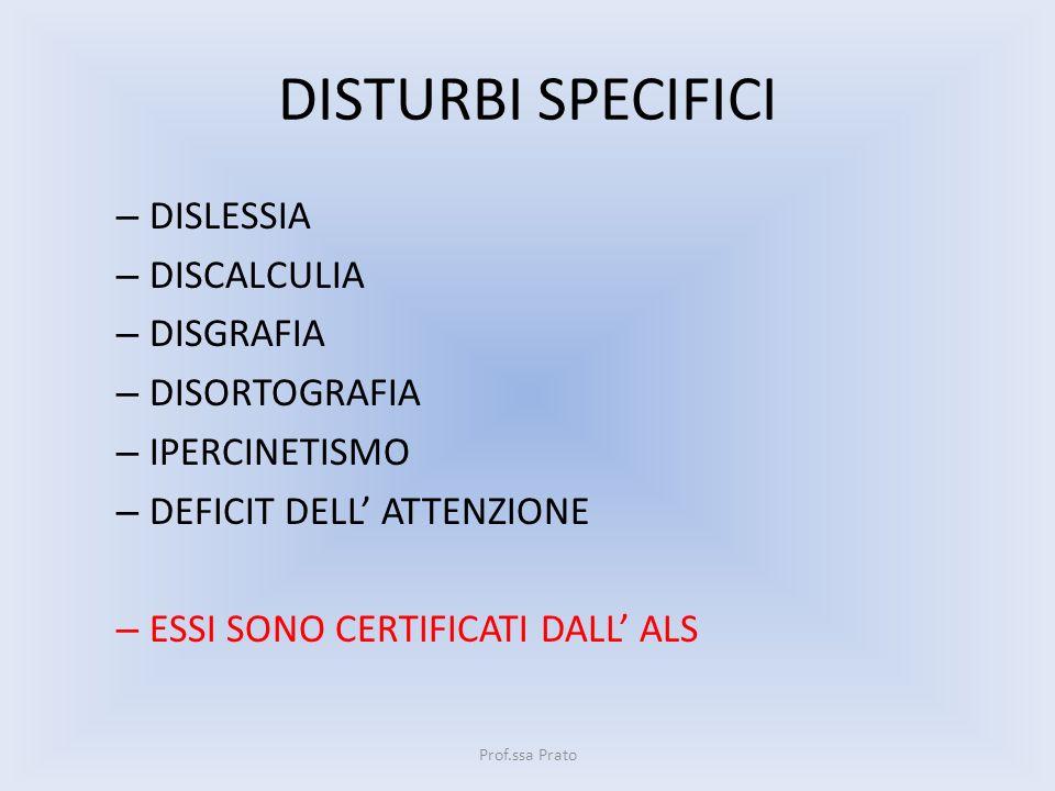 DISTURBI SPECIFICI – DISLESSIA – DISCALCULIA – DISGRAFIA – DISORTOGRAFIA – IPERCINETISMO – DEFICIT DELL ATTENZIONE – ESSI SONO CERTIFICATI DALL ALS Pr