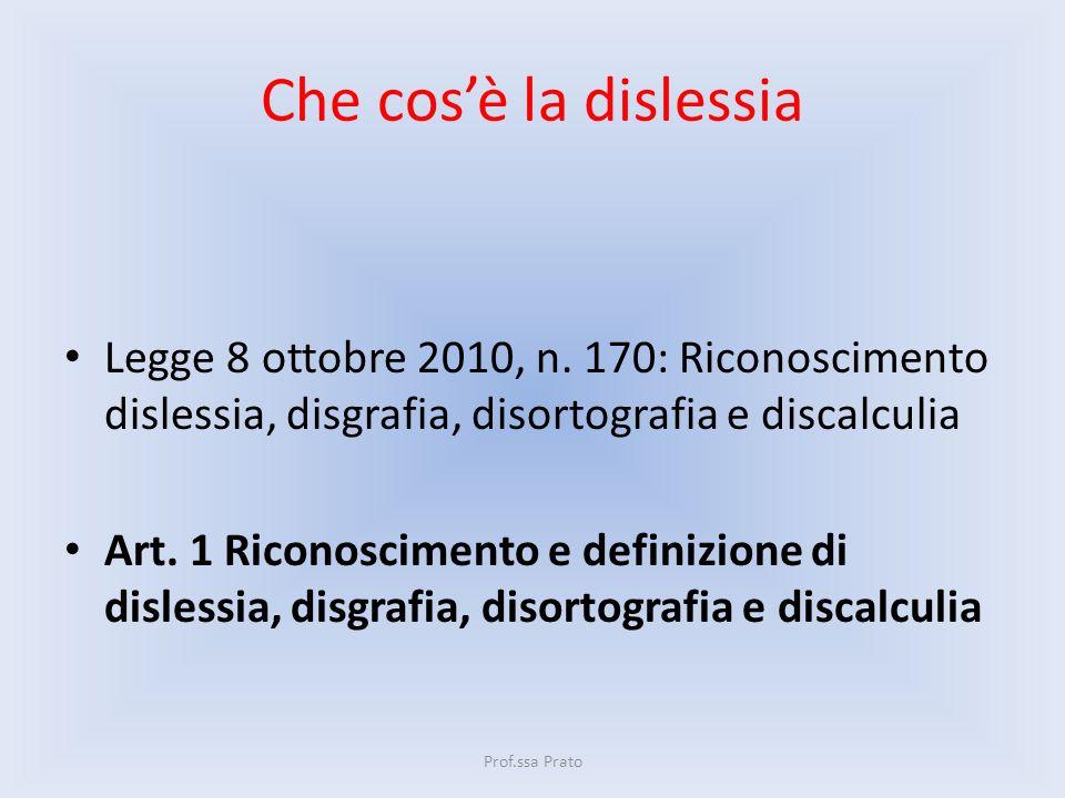 Che cosè la dislessia Legge 8 ottobre 2010, n. 170: Riconoscimento dislessia, disgrafia, disortografia e discalculia Art. 1 Riconoscimento e definizio