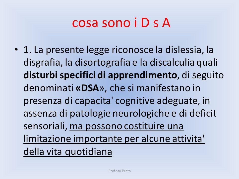 cosa sono i D s A 1. La presente legge riconosce la dislessia, la disgrafia, la disortografia e la discalculia quali disturbi specifici di apprendimen