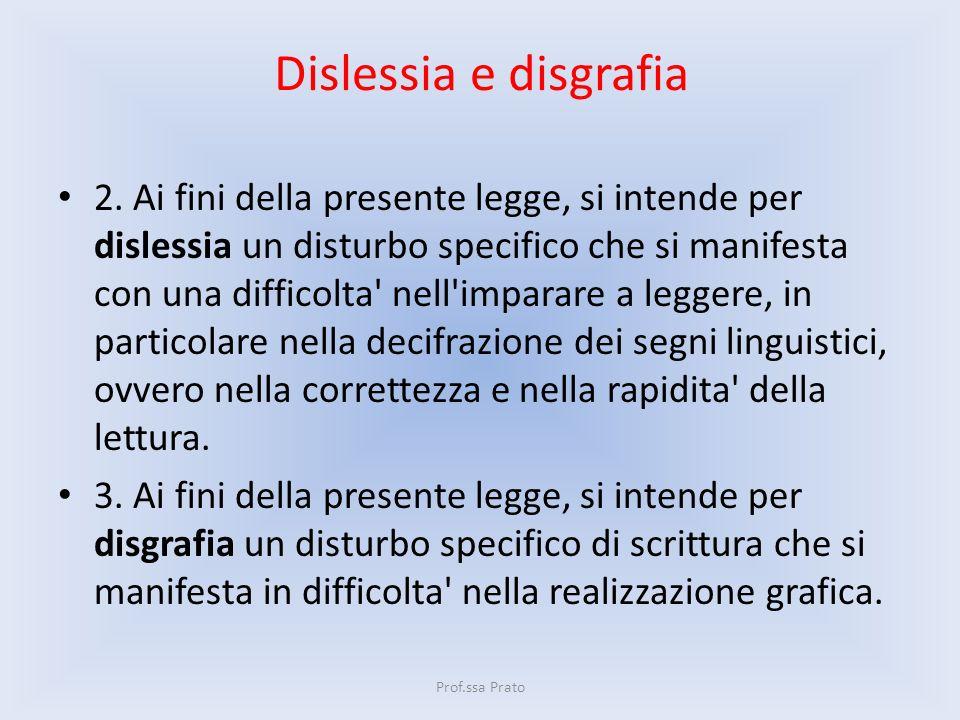 Dislessia e disgrafia 2. Ai fini della presente legge, si intende per dislessia un disturbo specifico che si manifesta con una difficolta' nell'impara