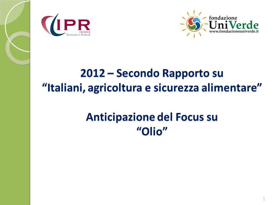 2012 – Secondo Rapporto su Italiani, agricoltura e sicurezza alimentare Anticipazione del Focus su Olio 1