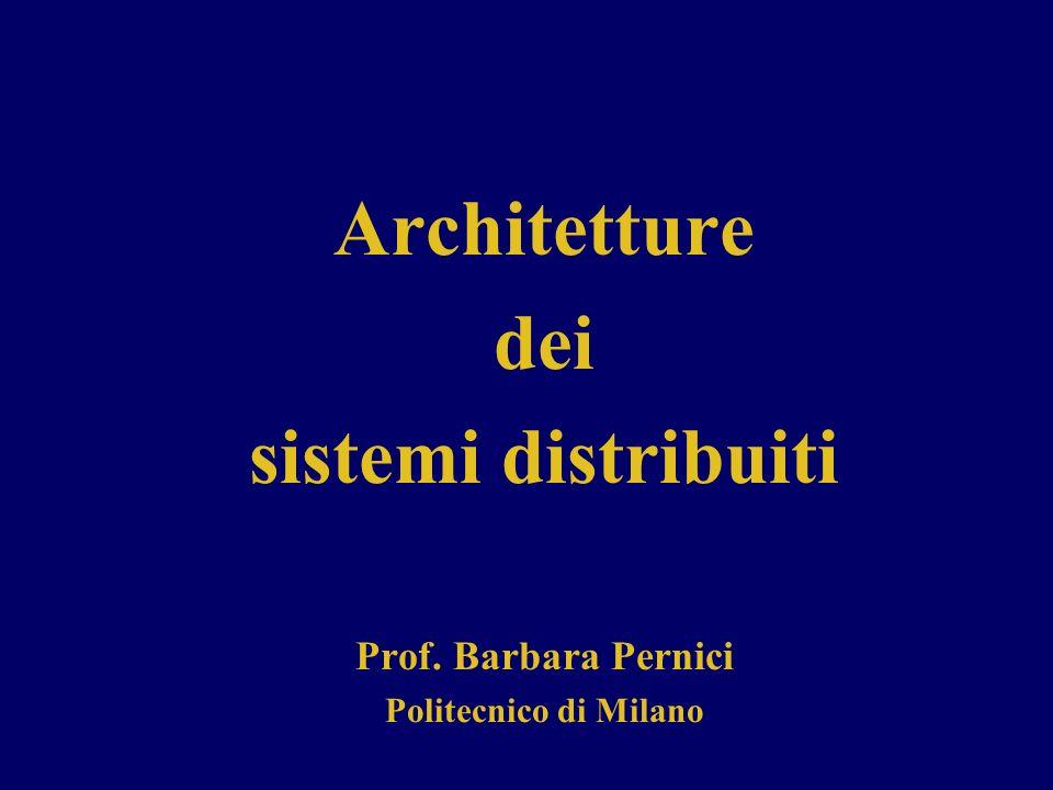 Architetture dei sistemi distribuiti Prof. Barbara Pernici Politecnico di Milano