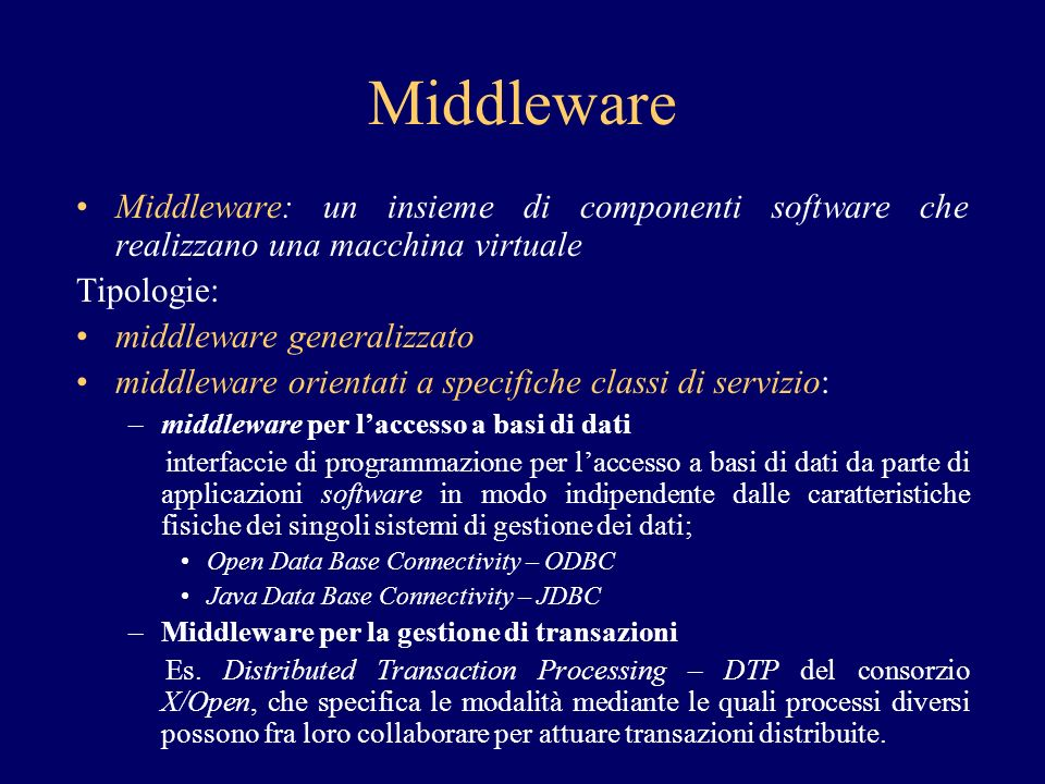 Middleware Middleware: un insieme di componenti software che realizzano una macchina virtuale Tipologie: middleware generalizzato middleware orientati
