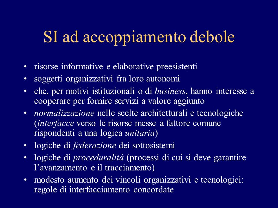 SI ad accoppiamento debole risorse informative e elaborative preesistenti soggetti organizzativi fra loro autonomi che, per motivi istituzionali o di