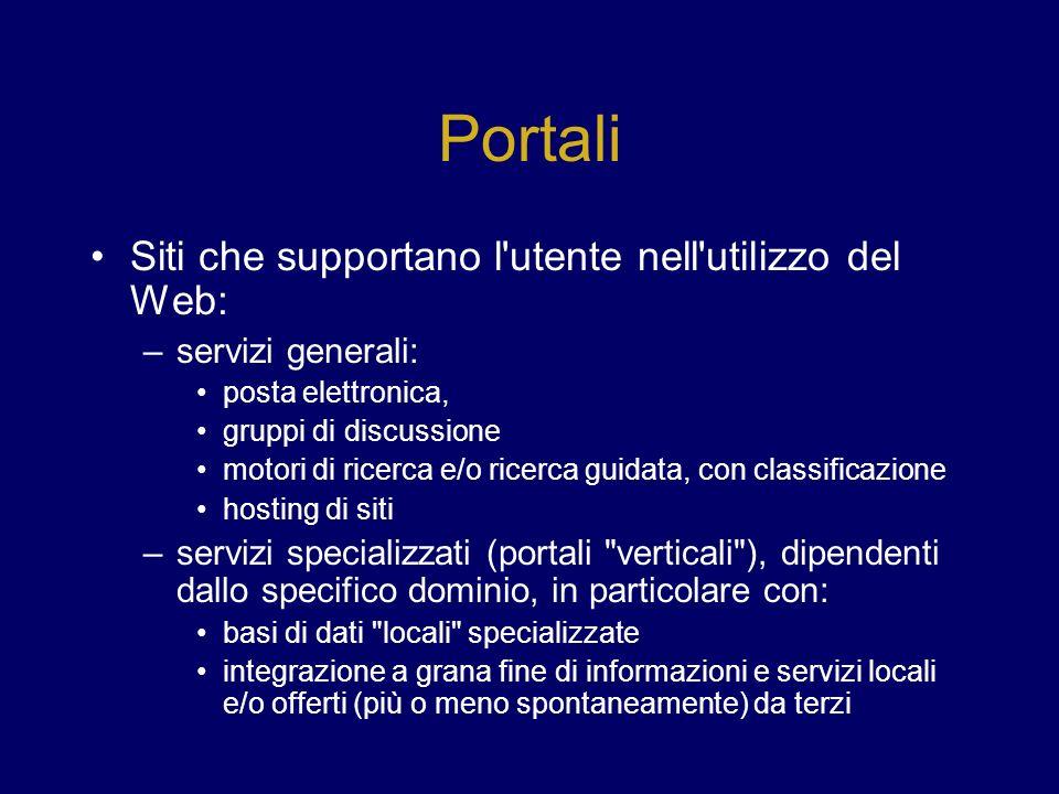 Portali Siti che supportano l'utente nell'utilizzo del Web: –servizi generali: posta elettronica, gruppi di discussione motori di ricerca e/o ricerca