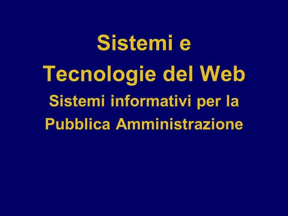 Sistemi e Tecnologie del Web Sistemi informativi per la Pubblica Amministrazione