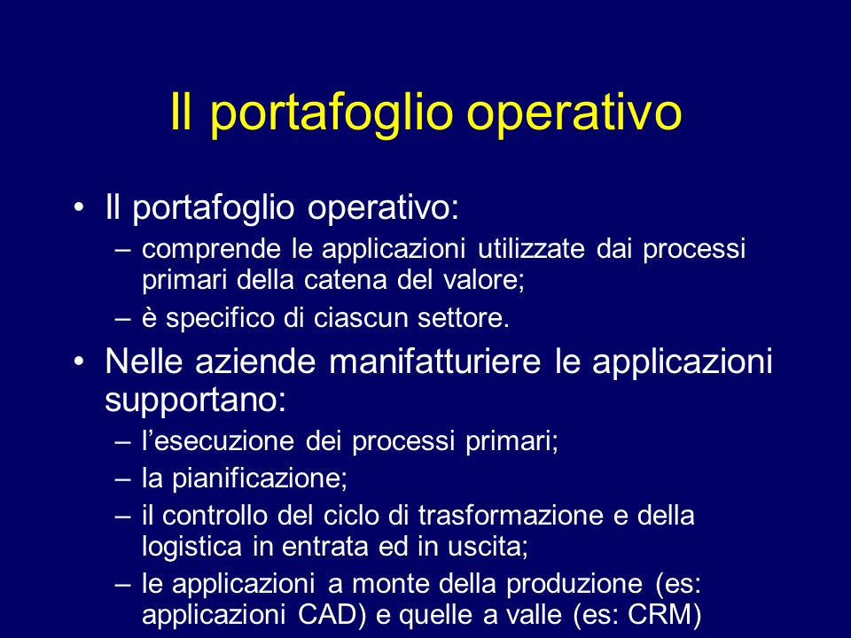 Il portafoglio operativo Il portafoglio operativo: –comprende le applicazioni utilizzate dai processi primari della catena del valore; –è specifico di