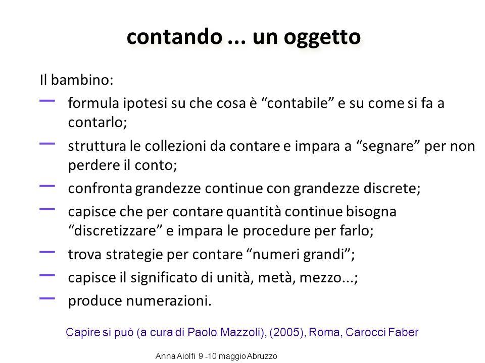 Il bambino: – formula ipotesi su che cosa è contabile e su come si fa a contarlo; – struttura le collezioni da contare e impara a segnare per non perd