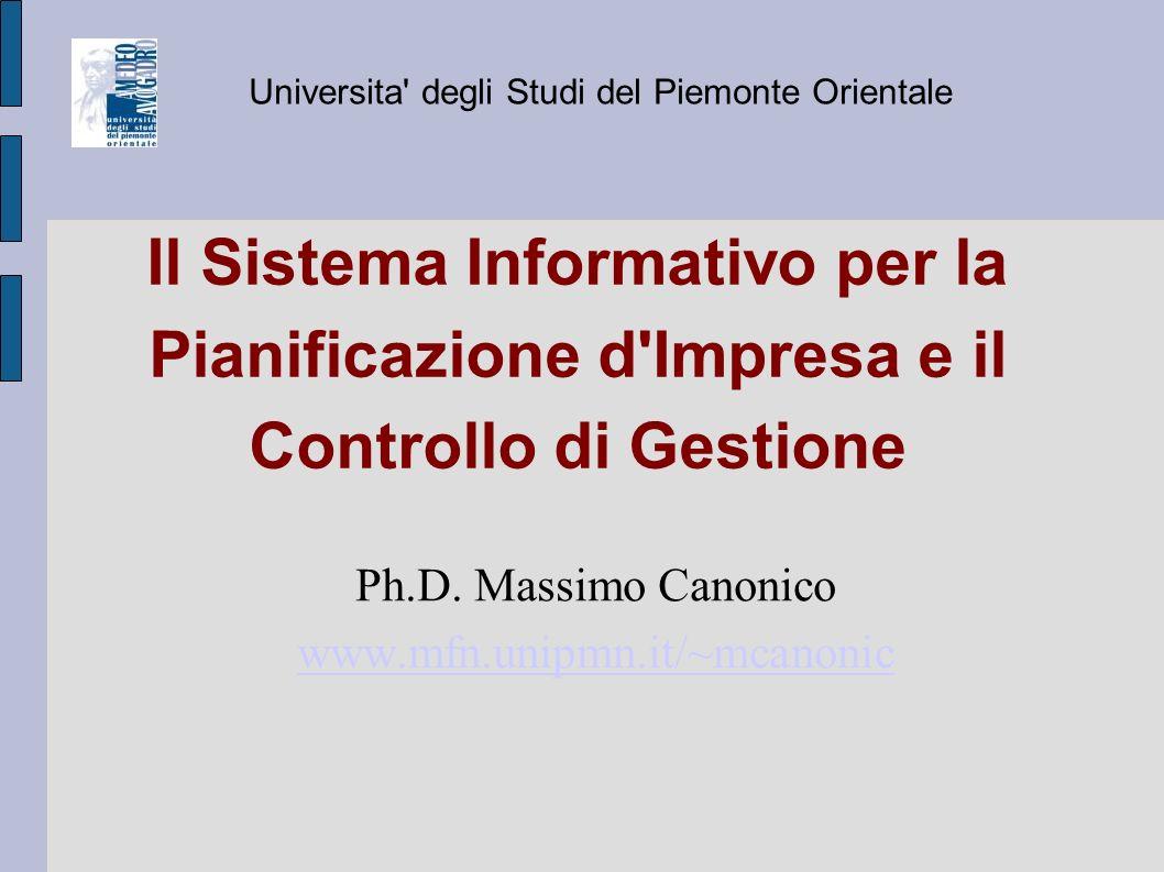 Il Sistema Informativo per la Pianificazione d'Impresa e il Controllo di Gestione Ph.D. Massimo Canonico www.mfn.unipmn.it/~mcanonic Universita' degli