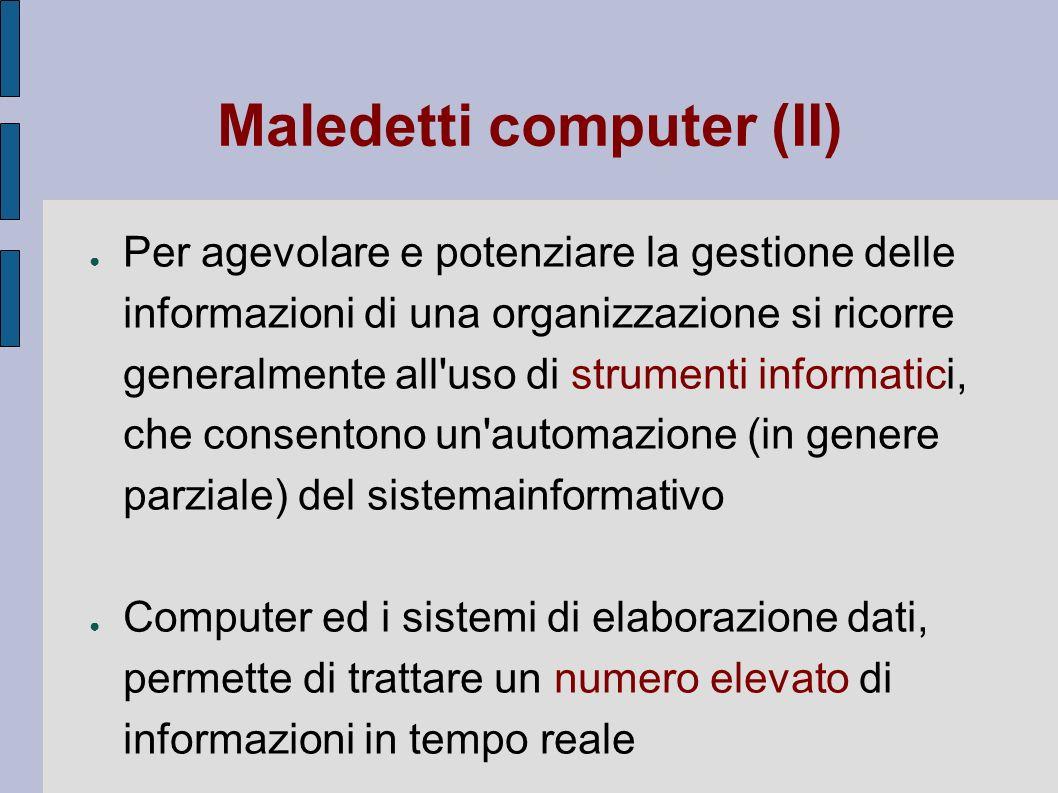 Maledetti computer (II) Per agevolare e potenziare la gestione delle informazioni di una organizzazione si ricorre generalmente all'uso di strumenti i
