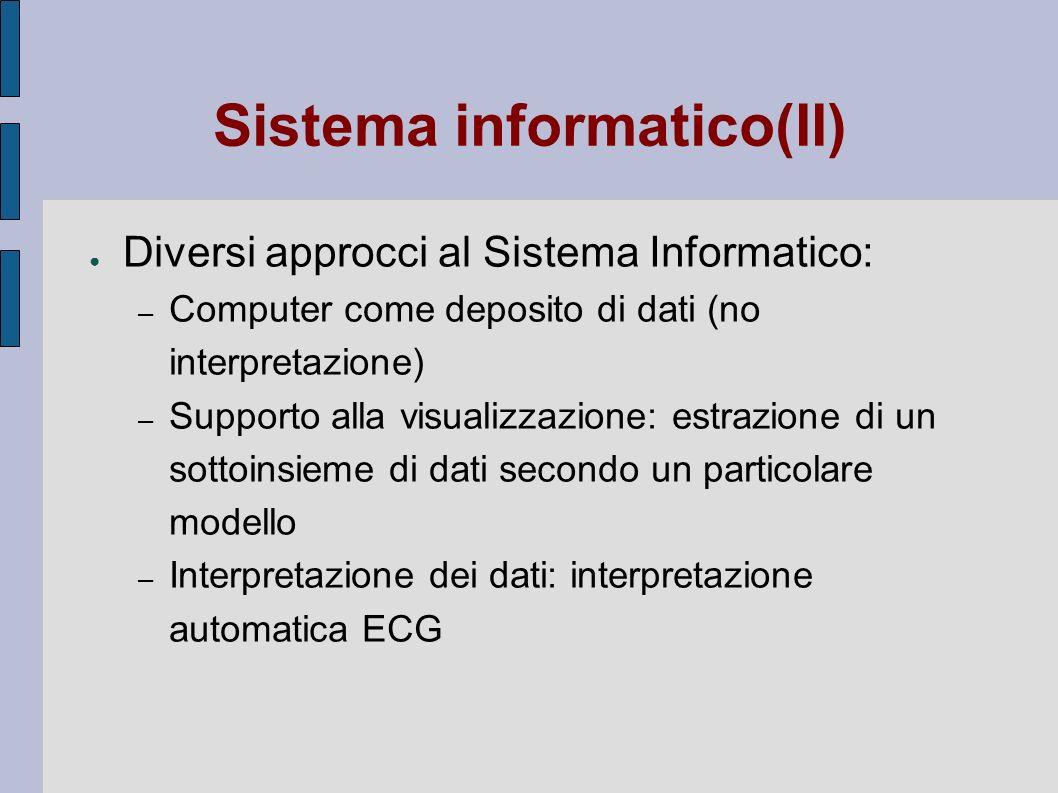 Sistema informatico(II) Diversi approcci al Sistema Informatico: – Computer come deposito di dati (no interpretazione) – Supporto alla visualizzazione