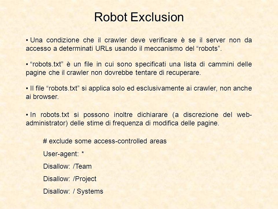 Robot Exclusion Una condizione che il crawler deve verificare è se il server non da accesso a determinati URLs usando il meccanismo del robots. Una co